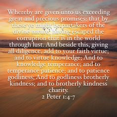 2 Peter Whereby are given unto us exceeding great and precious promises: that by these ye might be partakers of the divine nature, having escaped the corruption that is in the world through lust. 2nd Peter, Being In The World, Lust, Truths, Knowledge, Bible, Faith, Biblia, The Bible