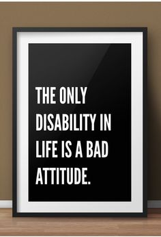 The Only Disability in Life is a Bad Attitude Motivational Print