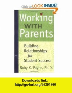 Working With Parents Building Relationships for Student Success (9781929229628) Ruby K. Payne , ISBN-10: 1929229623  , ISBN-13: 978-1929229628 ,  , tutorials , pdf , ebook , torrent , downloads , rapidshare , filesonic , hotfile , megaupload , fileserve