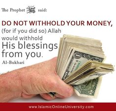 "Narrated Asma R/A: The Prophet (saw ) said to me: ""Do not withhold your money, (for if you did so) Allah would withhold His blessings from you."" [Al-Bukhari]"