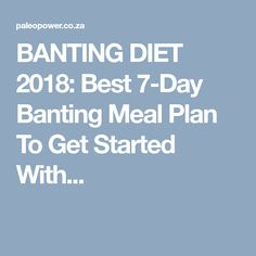 BANTING DIET 2018: Best 7-Day Banting Meal Plan To Get Started With...