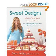 Sweet Designs: Bake It, Craft It, Style It