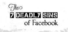 The Seven Deadly Sins of #Facebook... Are you committing these? #SocialMedia