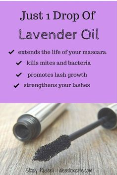 Add 1 drop of Lavender Oil to your mascara to extend its life. Get rid of mites and promote lash growth.