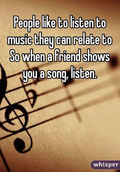 """People like to listen to music they can relate to So when a friend shows you a song listen."" ""People like to listen to music they can relate to So when a friend shows you a song listen. Motivacional Quotes, Lyric Quotes, True Quotes, Choir Quotes, Hater Quotes, Film Quotes, Music Lyrics, Music Songs, My Music"