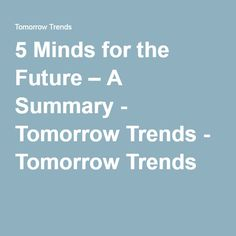 5 Minds for the Future – A Summary - Tomorrow Trends - Tomorrow Trends