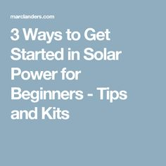 3 Ways to Get Started in Solar Power for Beginners - Tips and Kits