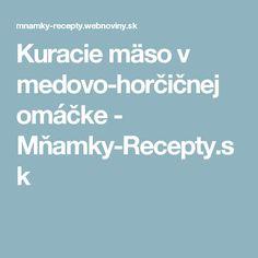 Kuracie mäso v medovo-horčičnej omáčke - Mňamky-Recepty.sk