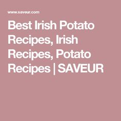 Best Irish Potato Recipes, Irish Recipes, Potato Recipes | SAVEUR
