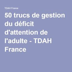 50 trucs de gestion du déficit d'attention de l'adulte - TDAH France
