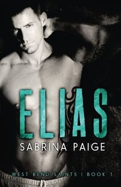 Elias (West Bend Saints) (Volume 1) by Sabrina Paige. River Andrews Call me Cinderella. I'm a rags to riches story - girl from trailer park becomes Hollywood starlet. And I'm about to get my happy ever after. That is, until I walk in to my house, three hours before my wedding, to find my rock star fiance sticking his c**k down my sister's throat. With cameras behind me, filming. I'm running from the whole humiliating thing. I'm not prepared to run straight into him- Elias Saint. He's...