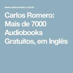 Carlos Romero: Mais de 7000 Audiobooks Gratuitos, em Inglês