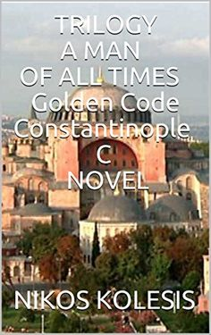 TRILOGY A MAN OF ALL TIMES Golden Code Constantinople C NOVEL by [KOLESIS, NIKOS ]