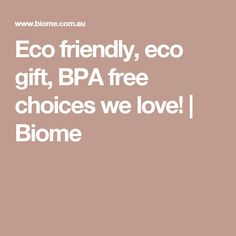 Eco friendly, eco gift, BPA free choices we love! | Biome