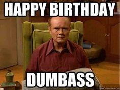 Surprise and make happy your special one by sending funny happy birthday memes from the below list. I bet these 60 best funny birthday memes, funny birthday captions, hilarious birthday sayings guaranteed to get a big laugh to your loving one. Birthday Quotes Funny For Him, Funny Happy Birthday Meme, Happy Birthday For Him, Happy Birthday Images, Birthday Wishes, Humor Birthday, Birthday Greetings, Birthday Cards, Birthday Ideas