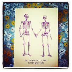 In the end, we will both rot together. Morbid yet romantic.