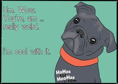 Um. Wow.  You're, um ... really weird.  I'm cool with it.  Share this funny eCard with your friends for FREE!