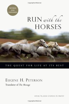 Amazon.com: Run with the Horses: The Quest for Life at Its Best (9780830837069): Eugene H. Peterson: Books