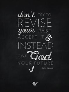 {Inspiring Words collection: Quote #8} ...give God your future , Levi Lusko