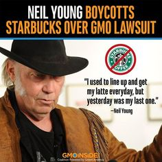 Hey GMO Insiders, Do you agree with Neil Young? Tell Starbucks to stop partnering with Monsanto and the GMA in efforts to block VT Right To Know GMOs GMO labeling law! Starbucks is a dues-paying member of the GMA, therefore they are supporting the lawsuit against YOUR right to know! www.facebook.com/starbucks #GMOs #LabelGMOs #VT #RightToKnow