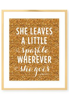 Items similar to She Leaves A Little Sparkle Wherever She Goes Print - Art Print - Gold Glitter - Sparkle - Inspirational Wall Art on Etsy Great Quotes, Quotes To Live By, Me Quotes, Quotes Pics, Crush Quotes, Woman Quotes, Inspiring Quotes, I Love My Daughter, My Beautiful Daughter