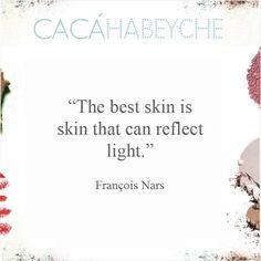 """""""A melhor pele é uma pele que pode refletir a luz."""" François Nars  https://instagram.com/p/y4Hf_YiMPX/?modal=true"""