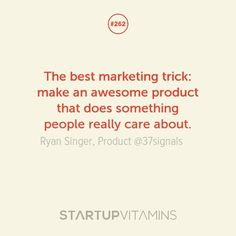 The best marketing trick: make an awesome product that does something people really care about. Startup Quotes, Startup News, Business Motivational Quotes, Business Quotes, Inspirational Quotes, How To Make Money, How To Get, Help Me Grow, Starting Your Own Business
