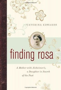 Finding Rosa: A Mother with Alzheimer's, a Daughter in Search of the Past by Caterina Edwards, http://www.amazon.com/dp/1553655265/ref=cm_sw_r_pi_dp_Q5w.pb0NP06ZQ