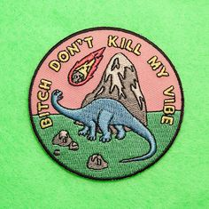 Bitch don& kill my vibe by Ponymtl on Etsy Cute Patches, Pin And Patches, Sew On Patches, Embroidery Patches, Embroidered Patch, Cross Stitch Embroidery, Bag Pins, Dont Kill My Vibe, Morale Patch