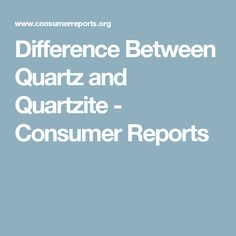 Difference Between Quartz and Quartzite - Consumer Reports