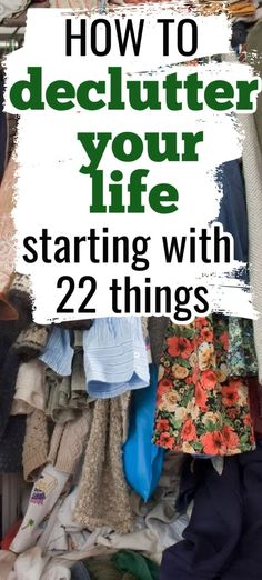 Declutter your life. Start to declutter with these 22 things. Declutter these 22 things easily in your life and live more simply today.