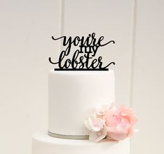 Youre My Lobster Wedding Cake Topper  PLEASE NOTE: We love to allow 3-4 weeks for the production of our custom items but if you need something