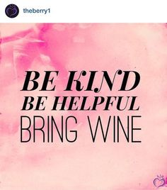 ALWAYS at least bring the wine. Visit the post for more #WineWednesday, or head to theberry.com