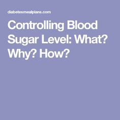 Controlling Blood Sugar Level: What? Why? How?
