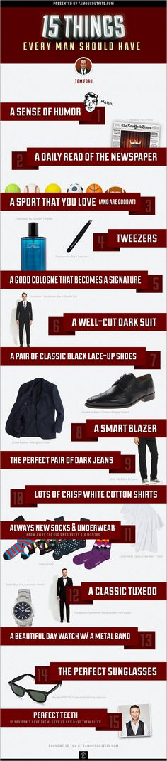 http://famousoutfits.com/blog/15-things-every-man-should-have-by-tom-ford/ Tom Ford, the popular fashion designer and film director, compiled a list of 15 things that every man should have. We decided to visualize these 15 things into one graphic. Enjoy! #mensfashion