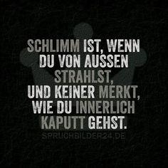 Spruchbilder24.de - Die besten Sprüche und Zitate - Schlimm ist, wenn du von aussen strahlst, und...