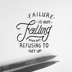 Failure Is Not Falling Down But Refusing To Get Up - Chinese Proverb