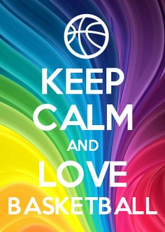 KEEP CALM AND LOVE BASKETBALL