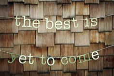 The Best Is Yet To Come Gold Glitter Wedding Banner, Bridal Shower Banner, Sign, Photo Prop by RossCreated on Etsy https://www.etsy.com/listing/195704993/the-best-is-yet-to-come-gold-glitter