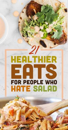 21 Healthier Eats For People Who Hate Salad