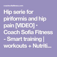 Hip serie for piriformis and hip pain [VIDEO] • Coach Sofia Fitness - Smart training | workouts + Nutrition