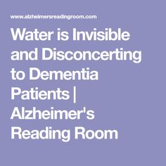 Water is Invisible and Disconcerting to Dementia Patients Alzheimer Care, Dementia Care, Alzheimer's And Dementia, Alzheimers, Dementia Awareness, Aging Parents, Elderly Care, Personal Hygiene, Reading Room