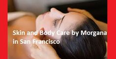 Look no further for the best massage deals in San Francisco. Skin and Body Care by Morgana ensures you enjoy the best massage you deserve.