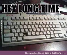 haha, very funny. HEY LONGTIME, NO C