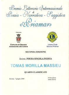 """PREMIO LETTERARIO INTERNAZIONALE """"PRIAMAR"""" 2008 II EDIZIONE  Galardonado Tomás Morilla Massieu con Diploma en el Premio Letterario Internazionale """"Priamar"""" II Edizione, Cuarto Clasificado, en Génova (Italia)  por su poesía inédita """"El Despertar ya Es lo que ES"""" (Lo Svegliare È già ció che È...), el 7 de junio de 2008, en Genova, Italia.  URL http://www.artemorilla.com/index.php?ci=390"""