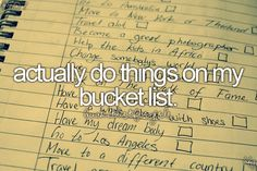 Before I die, I want to do everything on my bucket list....