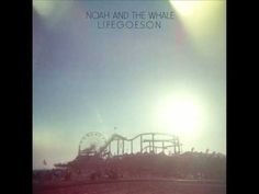 """Noah and the Whale - L.I.F.E.G.O.E.S.O.N. --- Am I becoming a hipster? Since when do I like bands called """"Noah and the Whale"""" ? Whatever, I'm digging this song though."""