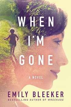 3/15/2016  WHEN I'M GONE By Emily Bleeker ---Dear Luke,  First let me say—I love you…I didn't want to leave you…   Luke Richardson has returned home after burying Natalie, his beloved wife of sixteen years, ready to face the hard job of raising their three children alone. But there's something he's not prepared for—a blue envelope with his name scrawled across the front in Natalie's handwriting, waiting for him on the floor of their suburban Michigan home.
