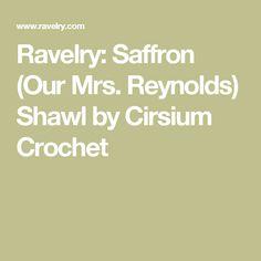 Ravelry: Saffron (Our Mrs. Reynolds) Shawl by Cirsium Crochet