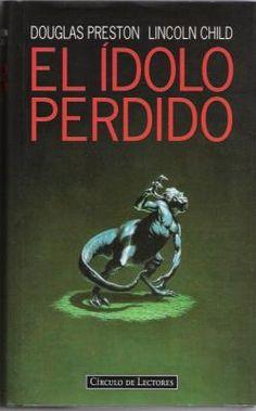 El Ídolo Perdido-Douglas Preston y Lincoln Child. Novela de aventuras y misterio, mantiene el interés todo el tiempo. Se hizo una película (The Relic).